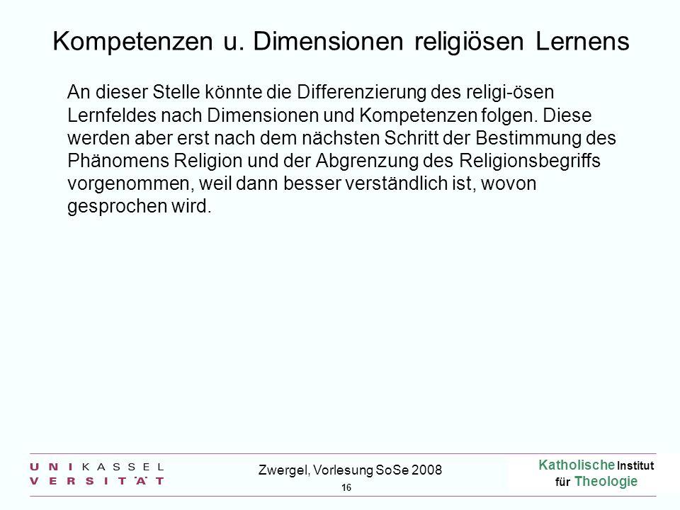 Katholische Institut für Theologie 16 Zwergel, Vorlesung SoSe 2008 Kompetenzen u. Dimensionen religiösen Lernens An dieser Stelle könnte die Differenz