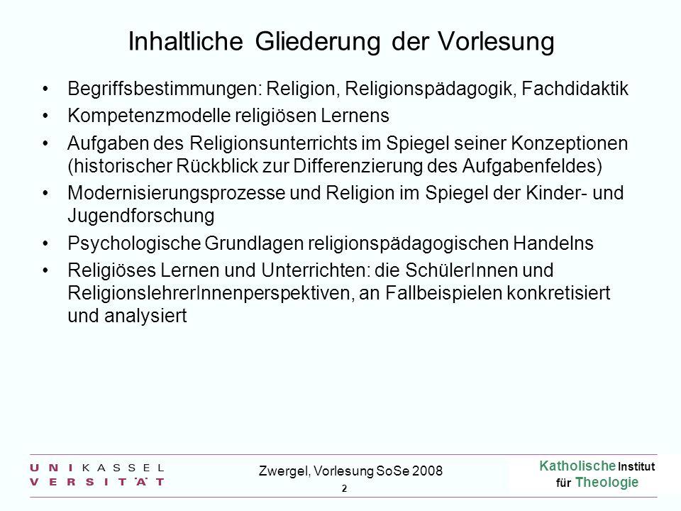 Katholische Institut für Theologie 2 Zwergel, Vorlesung SoSe 2008 Inhaltliche Gliederung der Vorlesung Begriffsbestimmungen: Religion, Religionspädago