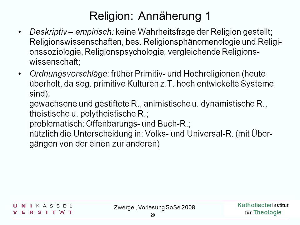Katholische Institut für Theologie 20 Zwergel, Vorlesung SoSe 2008 Religion: Annäherung 1 Deskriptiv – empirisch: keine Wahrheitsfrage der Religion ge