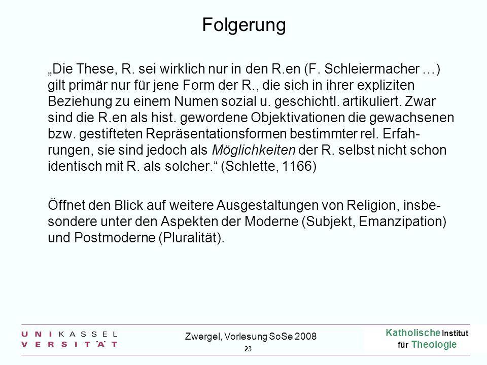 Katholische Institut für Theologie 23 Zwergel, Vorlesung SoSe 2008 Folgerung Die These, R. sei wirklich nur in den R.en (F. Schleiermacher …) gilt pri