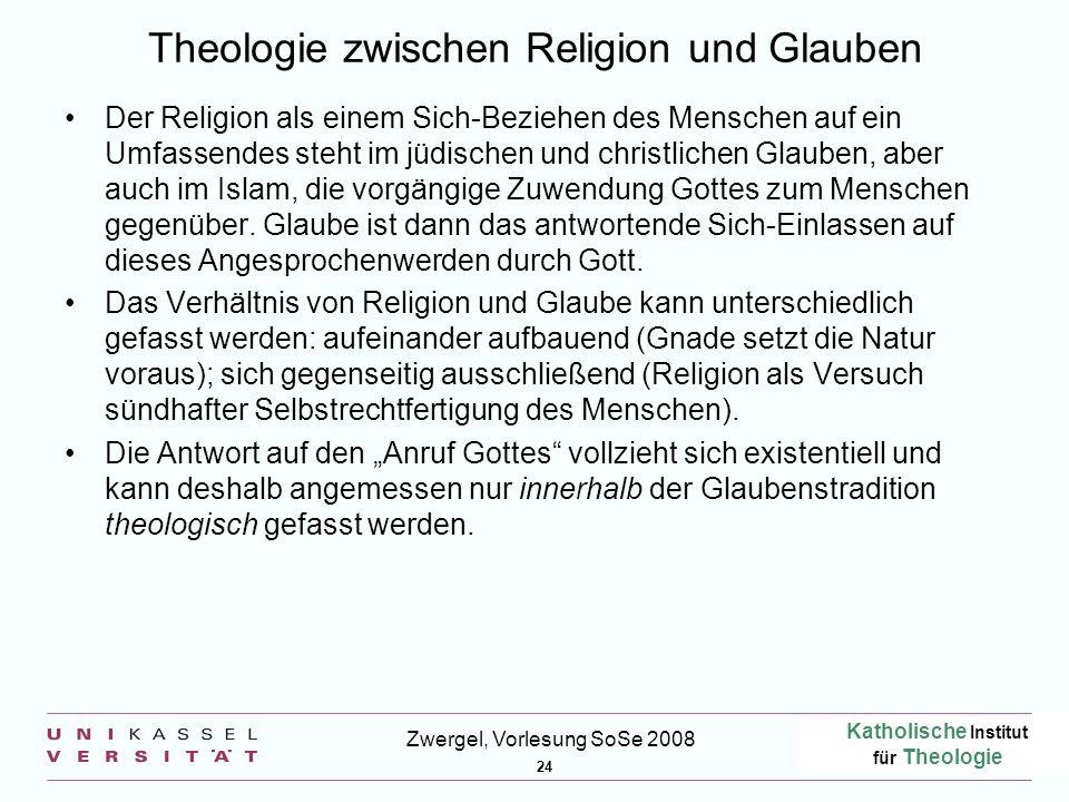 Katholische Institut für Theologie 24 Zwergel, Vorlesung SoSe 2008 Theologie zwischen Religion und Glauben Der Religion als einem Sich-Beziehen des Me