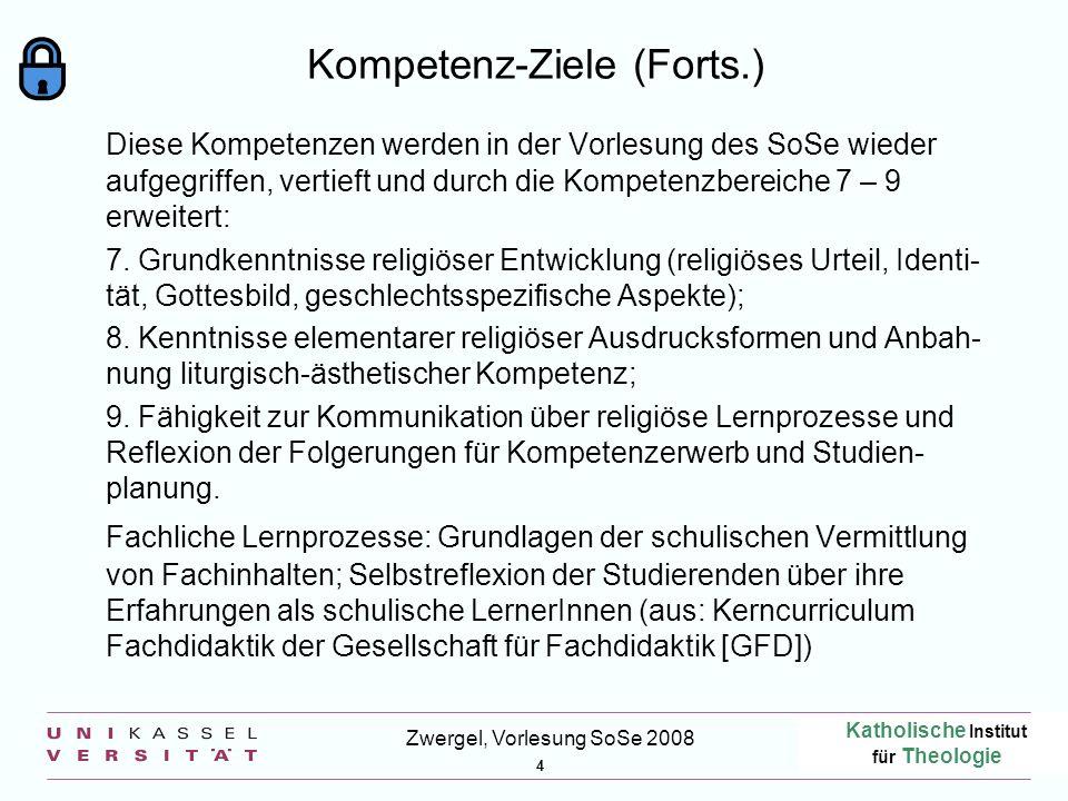 Katholische Institut für Theologie 4 Zwergel, Vorlesung SoSe 2008 Kompetenz-Ziele (Forts.) Diese Kompetenzen werden in der Vorlesung des SoSe wieder a