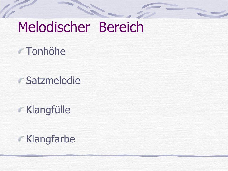 Melodischer Bereich Tonhöhe Satzmelodie Klangfülle Klangfarbe