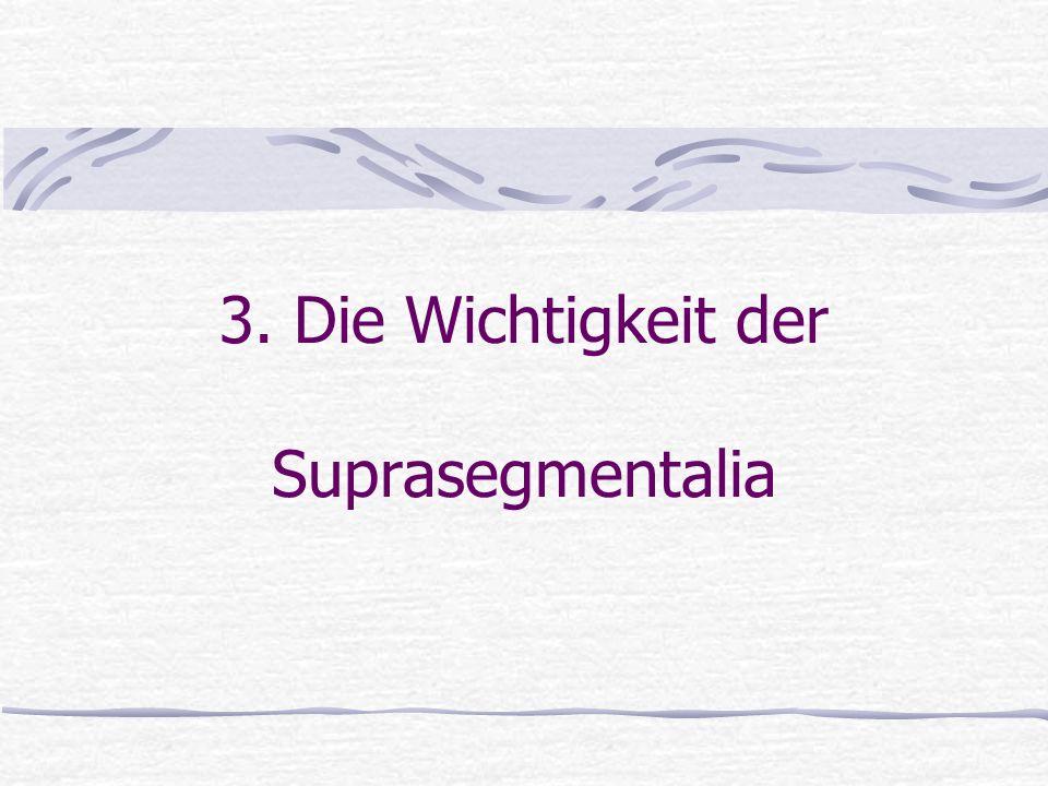 3. Die Wichtigkeit der Suprasegmentalia