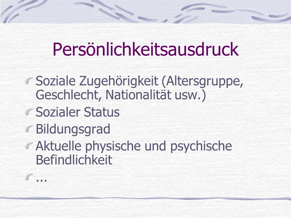 Persönlichkeitsausdruck Soziale Zugehörigkeit (Altersgruppe, Geschlecht, Nationalität usw.) Sozialer Status Bildungsgrad Aktuelle physische und psychi