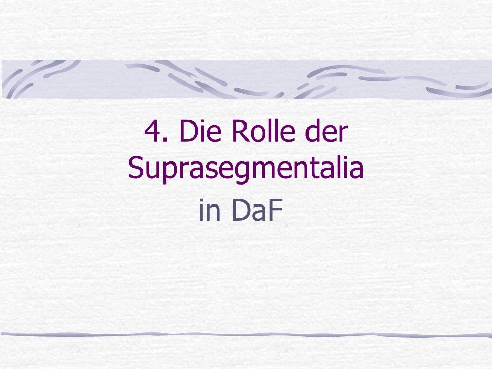 4. Die Rolle der Suprasegmentalia in DaF