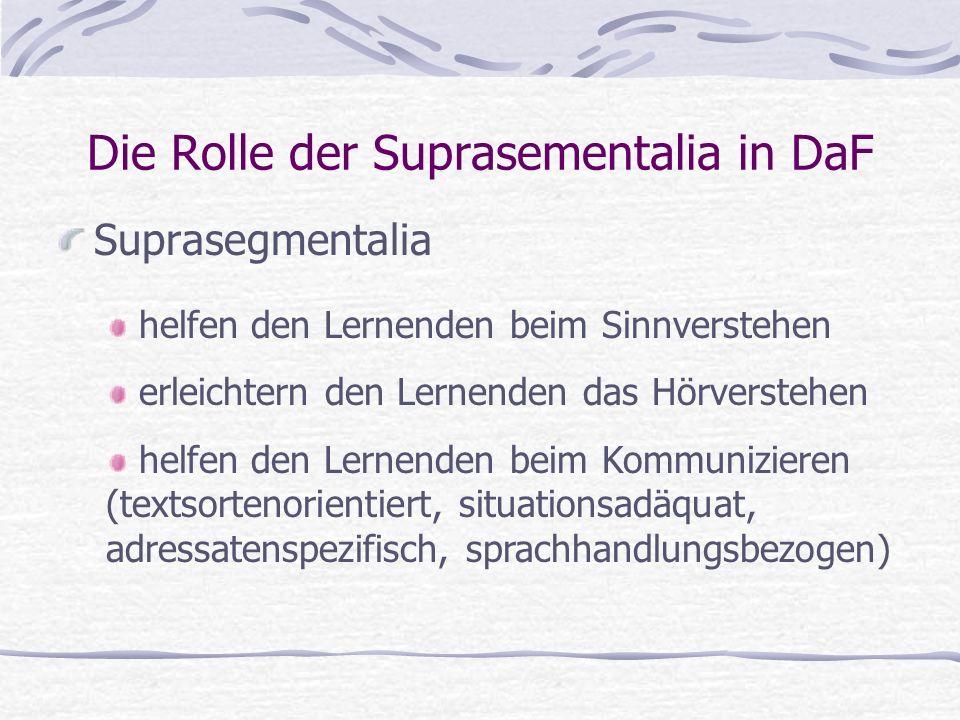 Die Rolle der Suprasementalia in DaF Suprasegmentalia helfen den Lernenden beim Sinnverstehen erleichtern den Lernenden das Hörverstehen helfen den Le