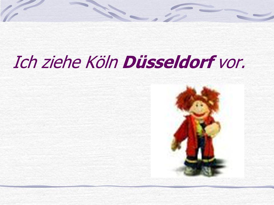 Ich ziehe Köln Düsseldorf vor.