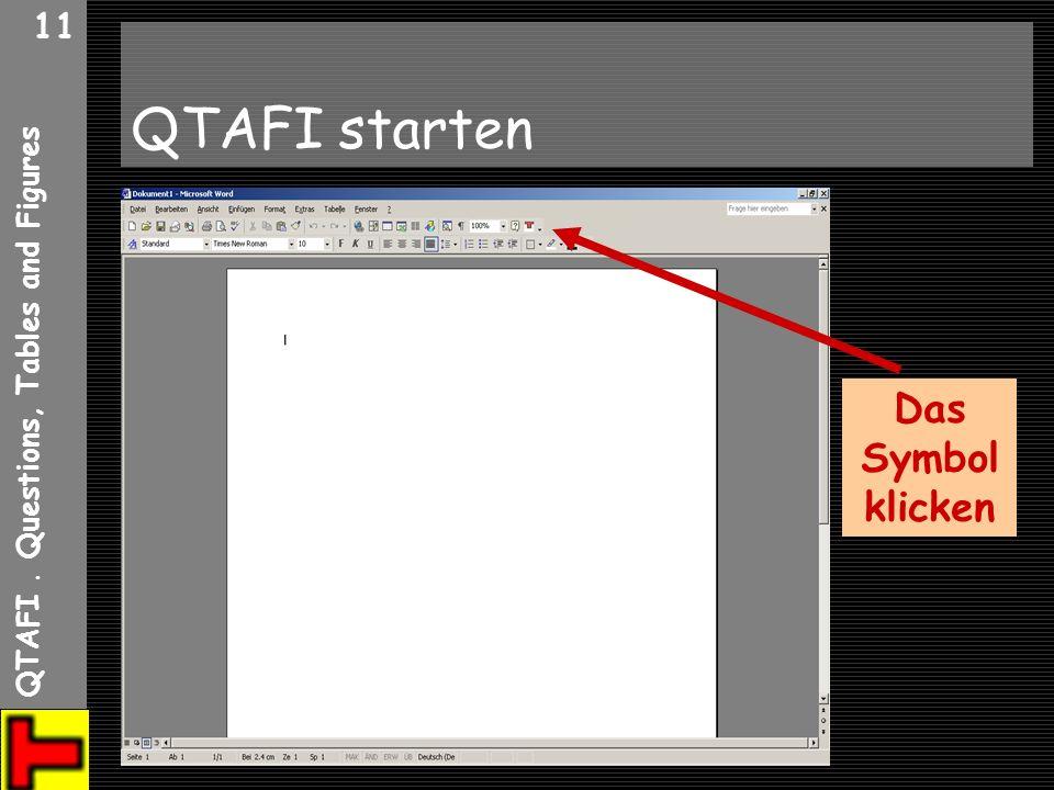 QTAFI. Questions, Tables and Figures 11 QTAFI starten Das Symbol klicken