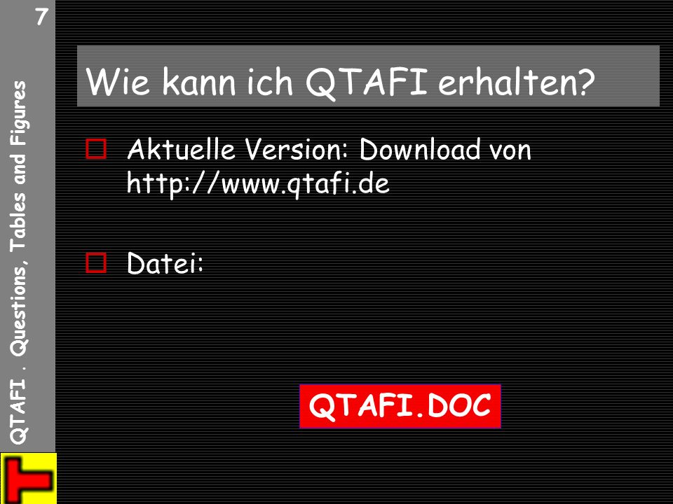 QTAFI. Questions, Tables and Figures 7 Wie kann ich QTAFI erhalten? Aktuelle Version: Download von http://www.qtafi.de Datei: QTAFI.DOC