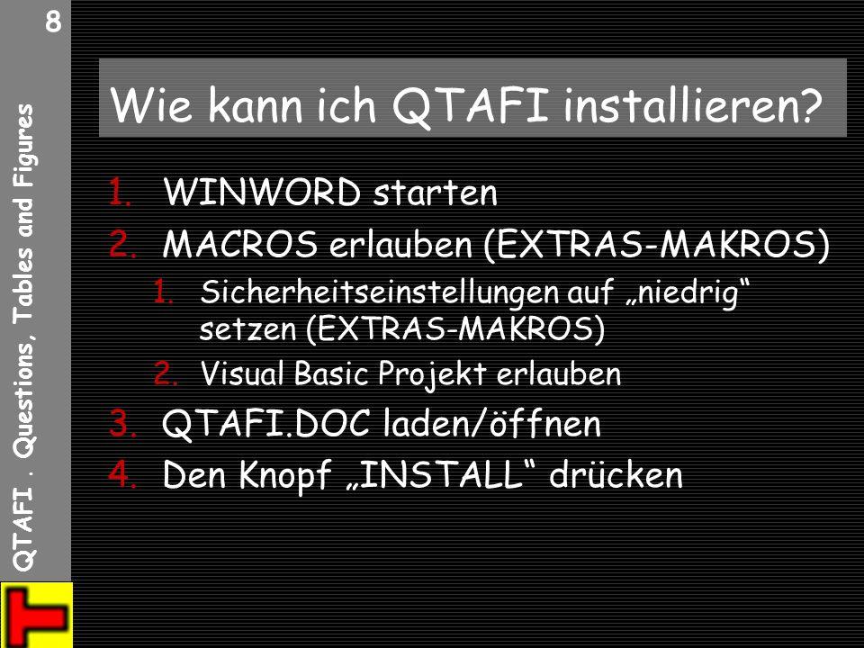 QTAFI. Questions, Tables and Figures 8 Wie kann ich QTAFI installieren? 1.WINWORD starten 2.MACROS erlauben (EXTRAS-MAKROS) 1.Sicherheitseinstellungen