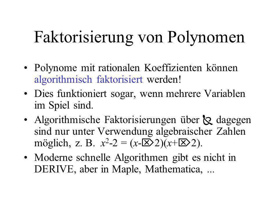 Faktorisierung von Polynomen Polynome mit rationalen Koeffizienten können algorithmisch faktorisiert werden! Dies funktioniert sogar, wenn mehrere Var