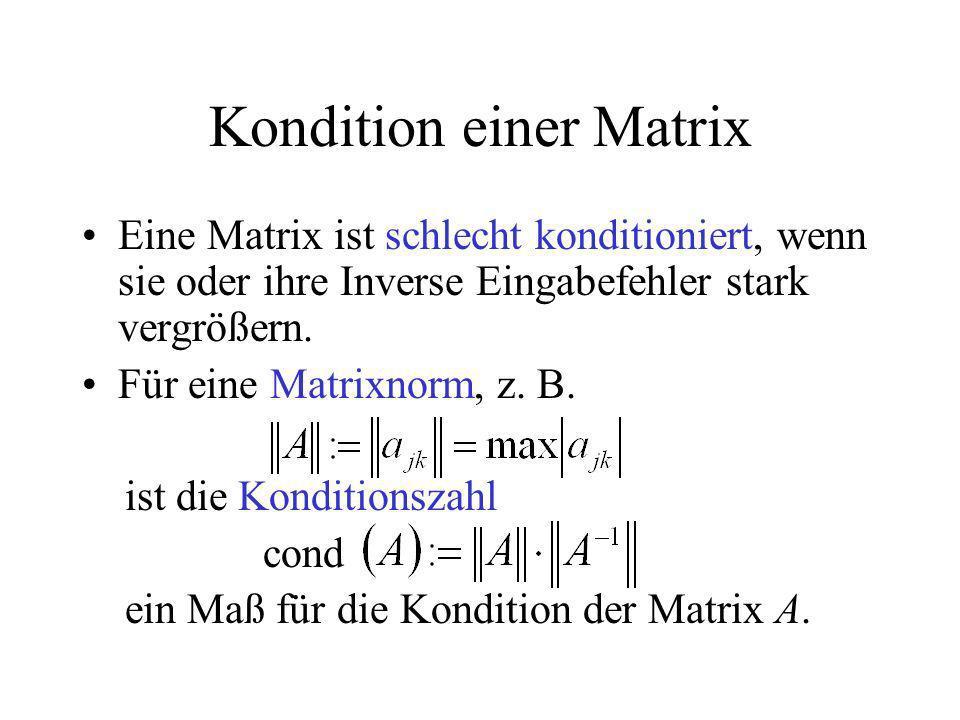 Kondition einer Matrix Eine Matrix ist schlecht konditioniert, wenn sie oder ihre Inverse Eingabefehler stark vergrößern. Für eine Matrixnorm, z. B. i