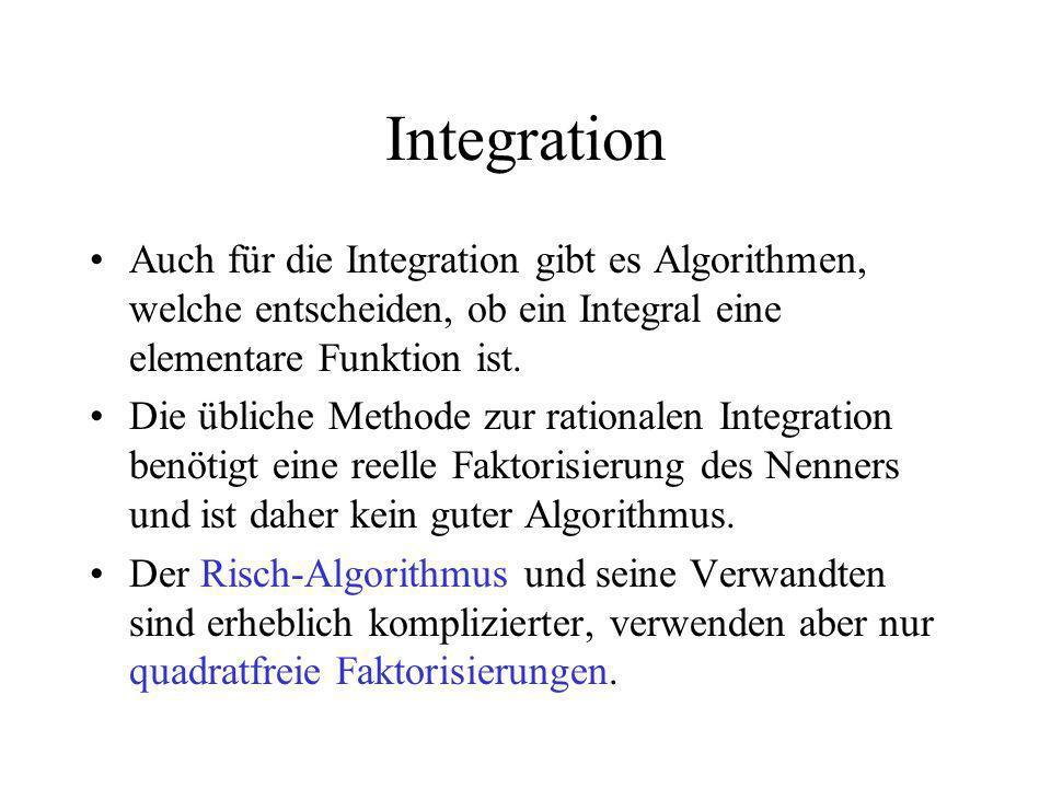 Integration Auch für die Integration gibt es Algorithmen, welche entscheiden, ob ein Integral eine elementare Funktion ist. Die übliche Methode zur ra
