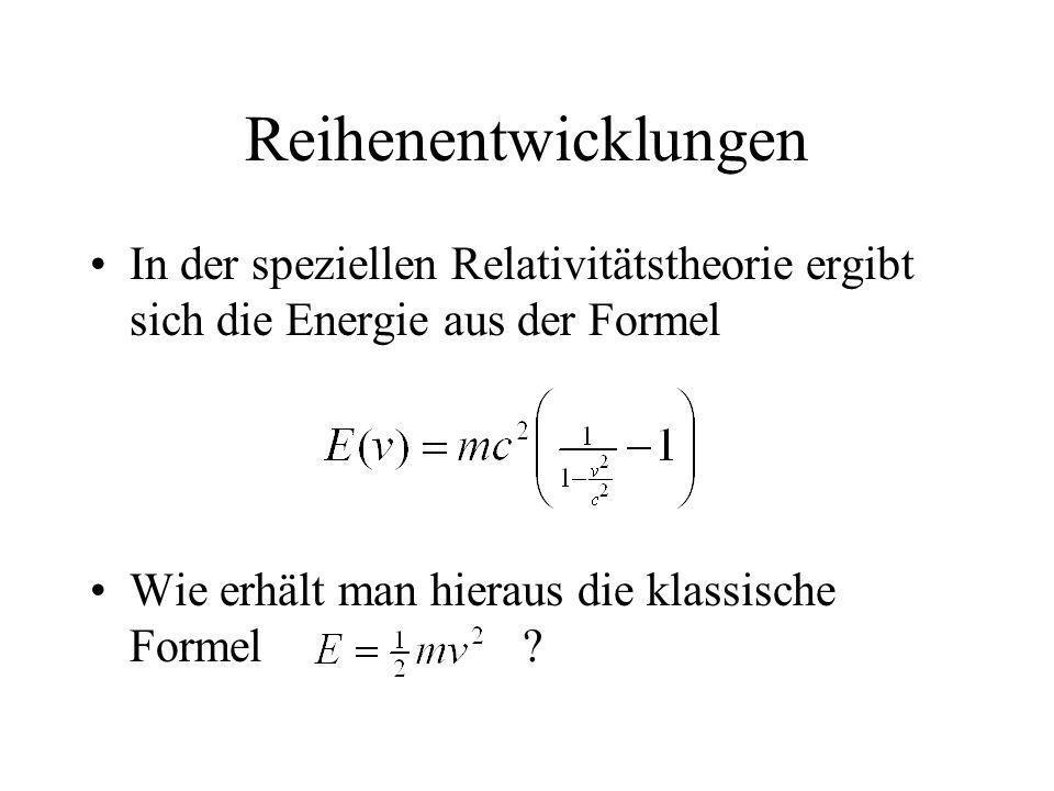 Reihenentwicklungen In der speziellen Relativitätstheorie ergibt sich die Energie aus der Formel Wie erhält man hieraus die klassische Formel ?