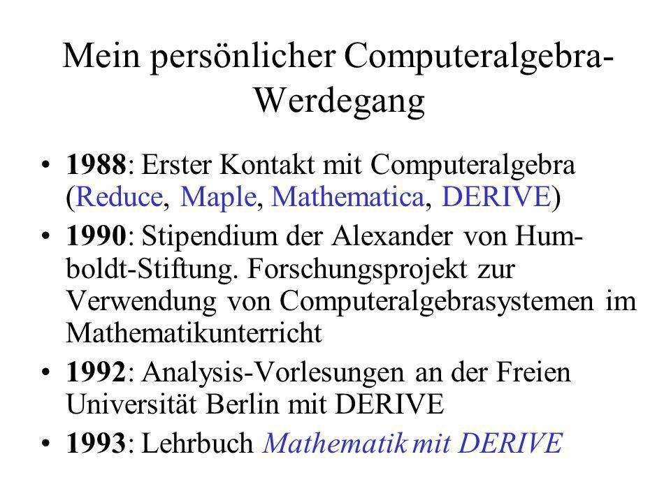 Mein persönlicher Computeralgebra- Werdegang 1988: Erster Kontakt mit Computeralgebra (Reduce, Maple, Mathematica, DERIVE) 1990: Stipendium der Alexan