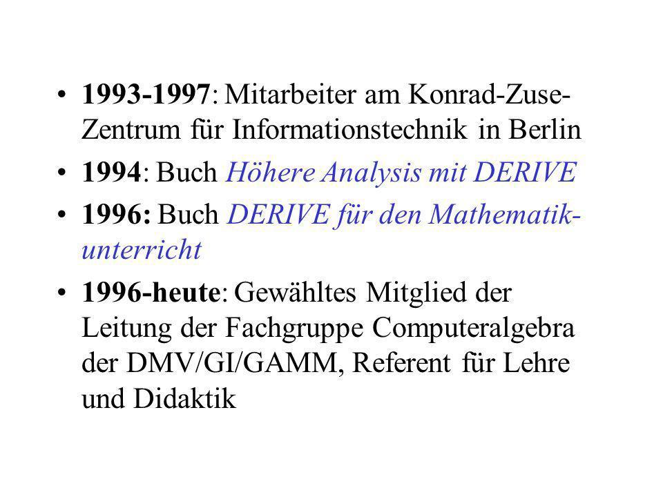 1993-1997: Mitarbeiter am Konrad-Zuse- Zentrum für Informationstechnik in Berlin 1994: Buch Höhere Analysis mit DERIVE 1996: Buch DERIVE für den Mathe