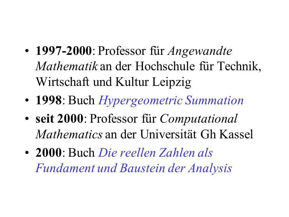 1997-2000: Professor für Angewandte Mathematik an der Hochschule für Technik, Wirtschaft und Kultur Leipzig 1998: Buch Hypergeometric Summation seit 2