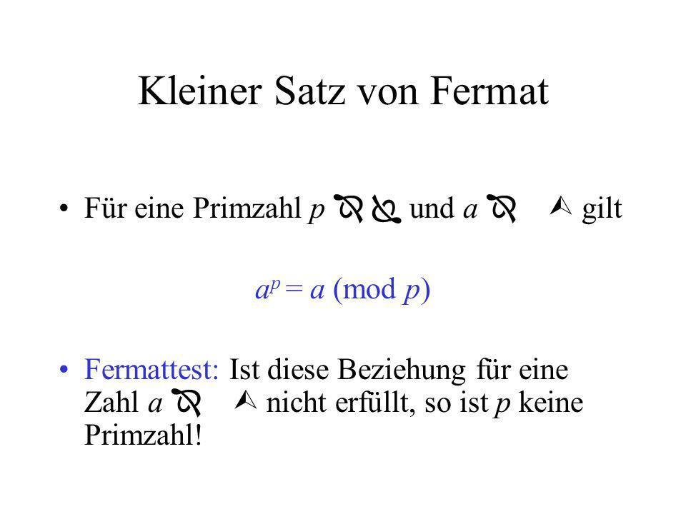Kleiner Satz von Fermat Für eine Primzahl p und a gilt a p = a (mod p) Fermattest: Ist diese Beziehung für eine Zahl a nicht erfüllt, so ist p keine P