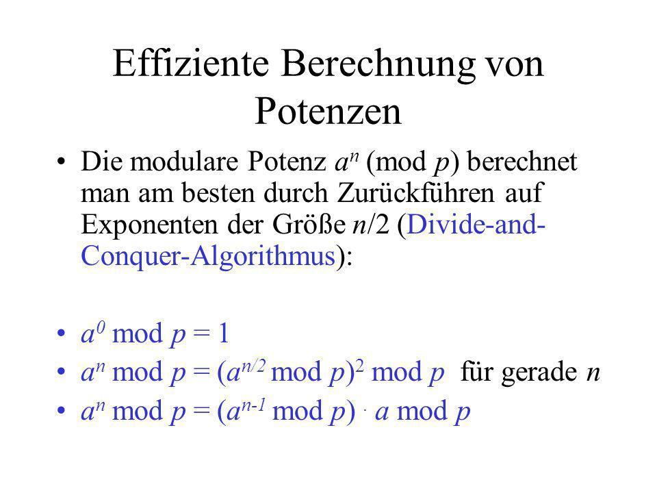 Effiziente Berechnung von Potenzen Die modulare Potenz a n (mod p) berechnet man am besten durch Zurückführen auf Exponenten der Größe n/2 (Divide-and