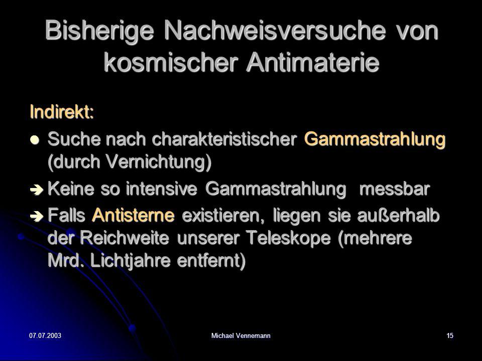 07.07.2003Michael Vennemann15 Bisherige Nachweisversuche von kosmischer Antimaterie Indirekt: Suche nach charakteristischer Gammastrahlung (durch Vern