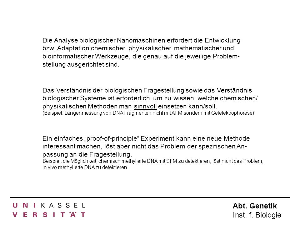Abt. Genetik Inst. f. Biologie Die Analyse biologischer Nanomaschinen erfordert die Entwicklung bzw. Adaptation chemischer, physikalischer, mathematis