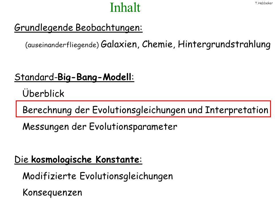 T.Hebbeker Inhalt Grundlegende Beobachtungen: (auseinanderfliegende) Galaxien, Chemie, Hintergrundstrahlung Standard-Big-Bang-Modell: Überblick Berech