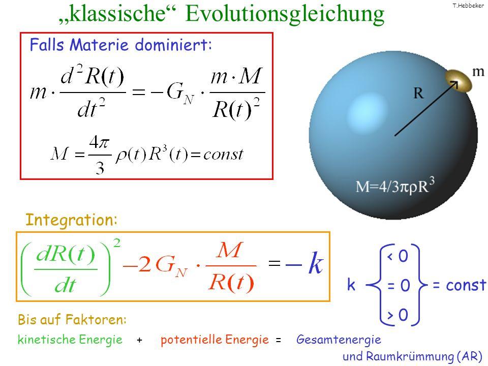 T.Hebbeker klassische Evolutionsgleichung Integration: Falls Materie dominiert: kinetische Energie + potentielle Energie = Gesamtenergie k = const < 0