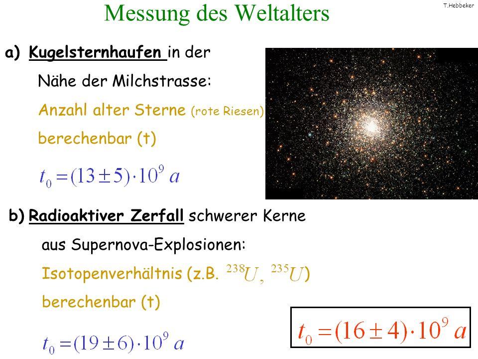 T.Hebbeker a)Kugelsternhaufen in der Nähe der Milchstrasse: Anzahl alter Sterne (rote Riesen) berechenbar (t) Messung des Weltalters b) Radioaktiver Z