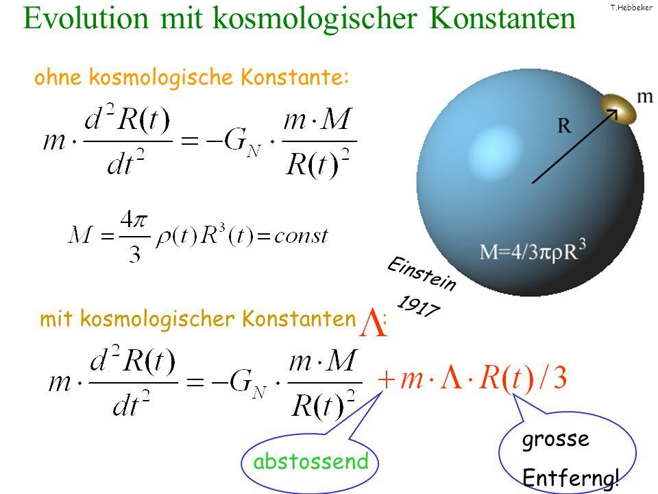 T.Hebbeker Evolution mit kosmologischer Konstanten ohne kosmologische Konstante: mit kosmologischer Konstanten : abstossend grosse Entferng! Einstein