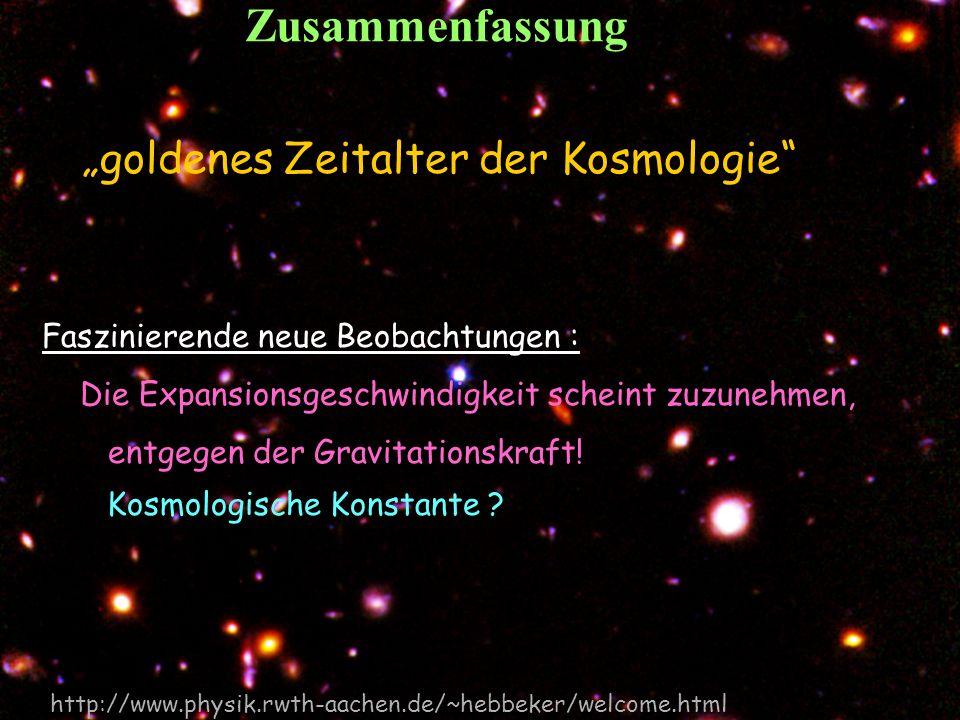 T.Hebbeker Zusammenfassung Faszinierende neue Beobachtungen : Die Expansionsgeschwindigkeit scheint zuzunehmen, entgegen der Gravitationskraft! golden
