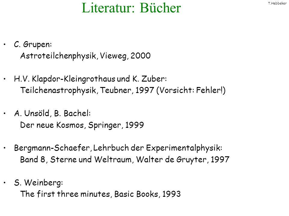 T.Hebbeker Literatur: Bücher C. Grupen: Astroteilchenphysik, Vieweg, 2000 H.V. Klapdor-Kleingrothaus und K. Zuber: Teilchenastrophysik, Teubner, 1997