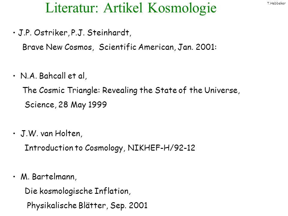 T.Hebbeker Literatur: Artikel Kosmologie J.P. Ostriker, P.J. Steinhardt, Brave New Cosmos, Scientific American, Jan. 2001: N.A. Bahcall et al, The Cos