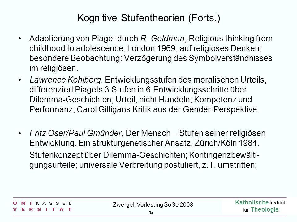 Katholische Institut für Theologie 12 Zwergel, Vorlesung SoSe 2008 Kognitive Stufentheorien (Forts.) Adaptierung von Piaget durch R.