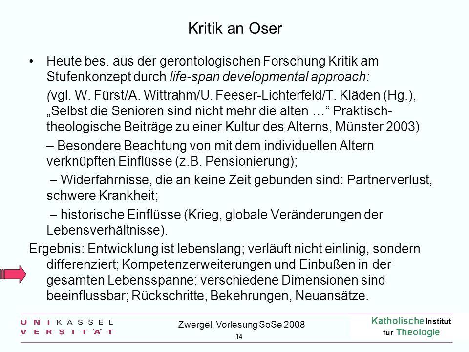 Katholische Institut für Theologie 14 Zwergel, Vorlesung SoSe 2008 Kritik an Oser Heute bes.
