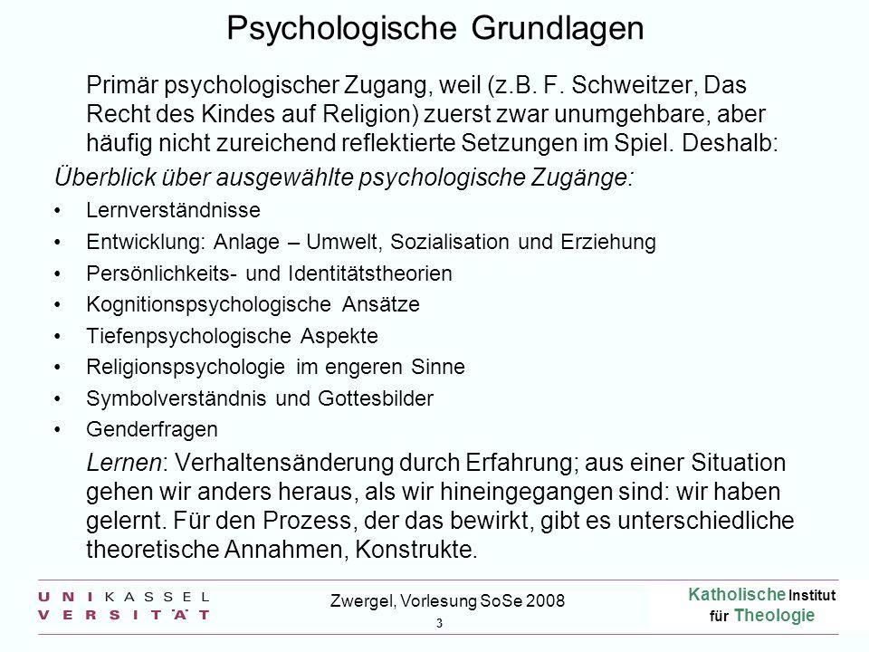 Katholische Institut für Theologie 3 Zwergel, Vorlesung SoSe 2008 Psychologische Grundlagen Primär psychologischer Zugang, weil (z.B.