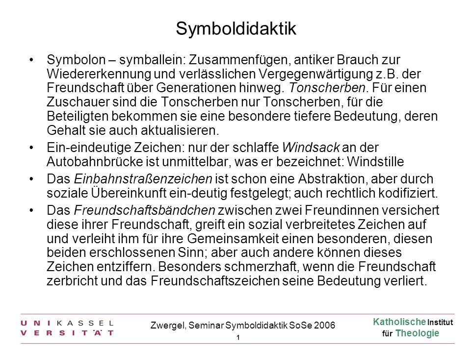 Katholische Institut für Theologie 2 Zwergel, Seminar Symboldidaktik SoSe 2006 Symboldidaktik (Forts.) Besonders in Gemeinschaften (Gruppen, Staaten, Kirchen bzw.