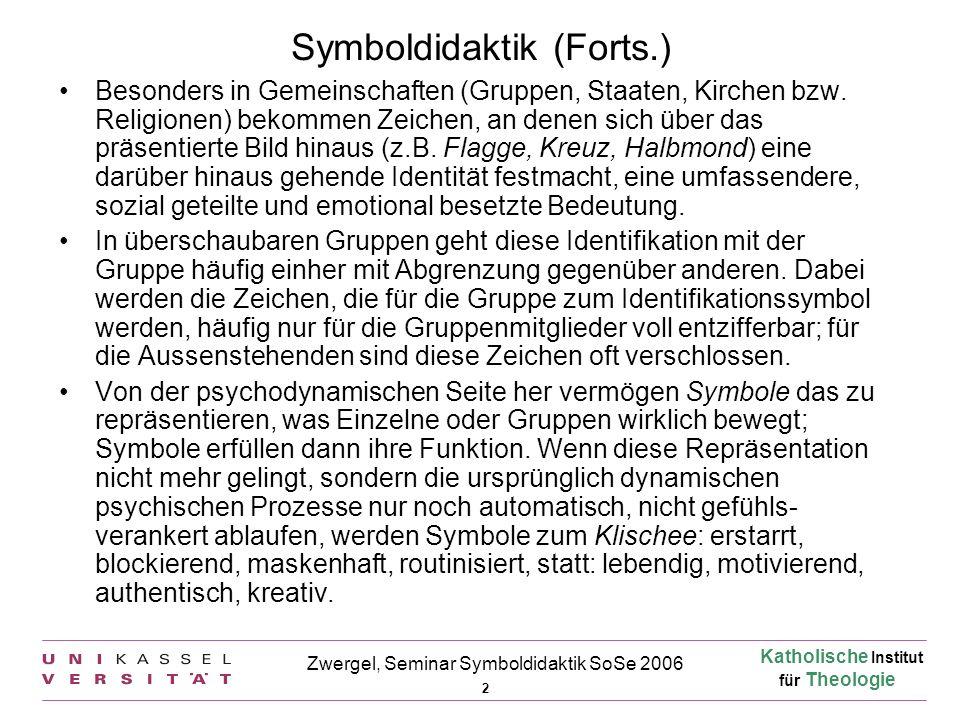 Katholische Institut für Theologie 2 Zwergel, Seminar Symboldidaktik SoSe 2006 Symboldidaktik (Forts.) Besonders in Gemeinschaften (Gruppen, Staaten,