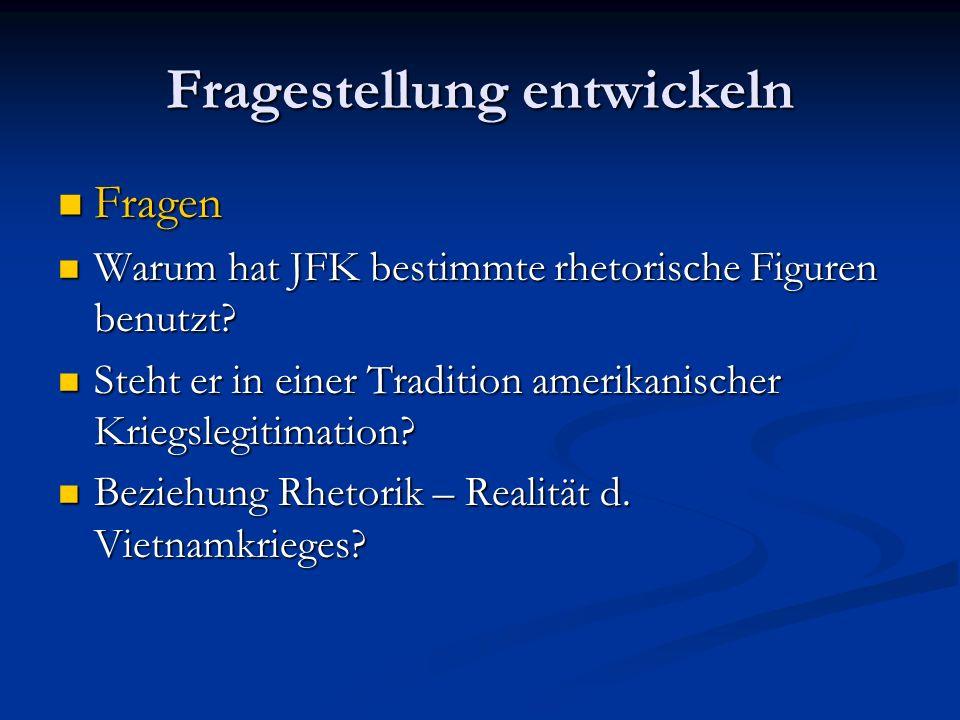Fragestellung entwickeln Fragen Fragen Warum hat JFK bestimmte rhetorische Figuren benutzt? Warum hat JFK bestimmte rhetorische Figuren benutzt? Steht