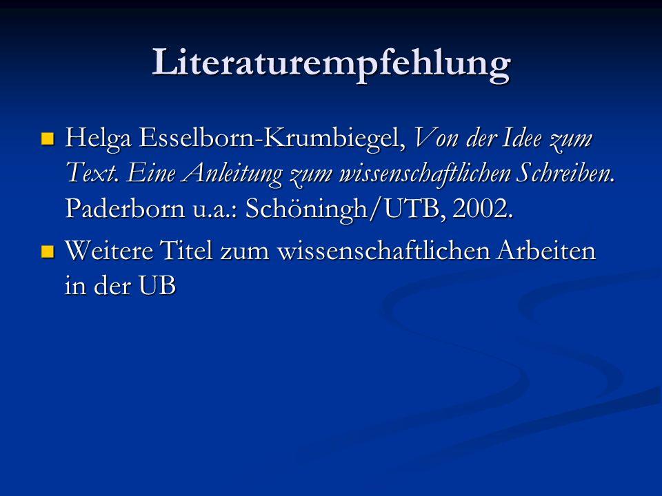 Literaturempfehlung Helga Esselborn-Krumbiegel, Von der Idee zum Text. Eine Anleitung zum wissenschaftlichen Schreiben. Paderborn u.a.: Schöningh/UTB,
