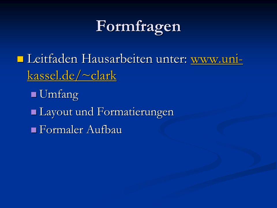 Formfragen Leitfaden Hausarbeiten unter: www.uni- kassel.de/~clark Leitfaden Hausarbeiten unter: www.uni- kassel.de/~clarkwww.uni- kassel.de/~clarkwww