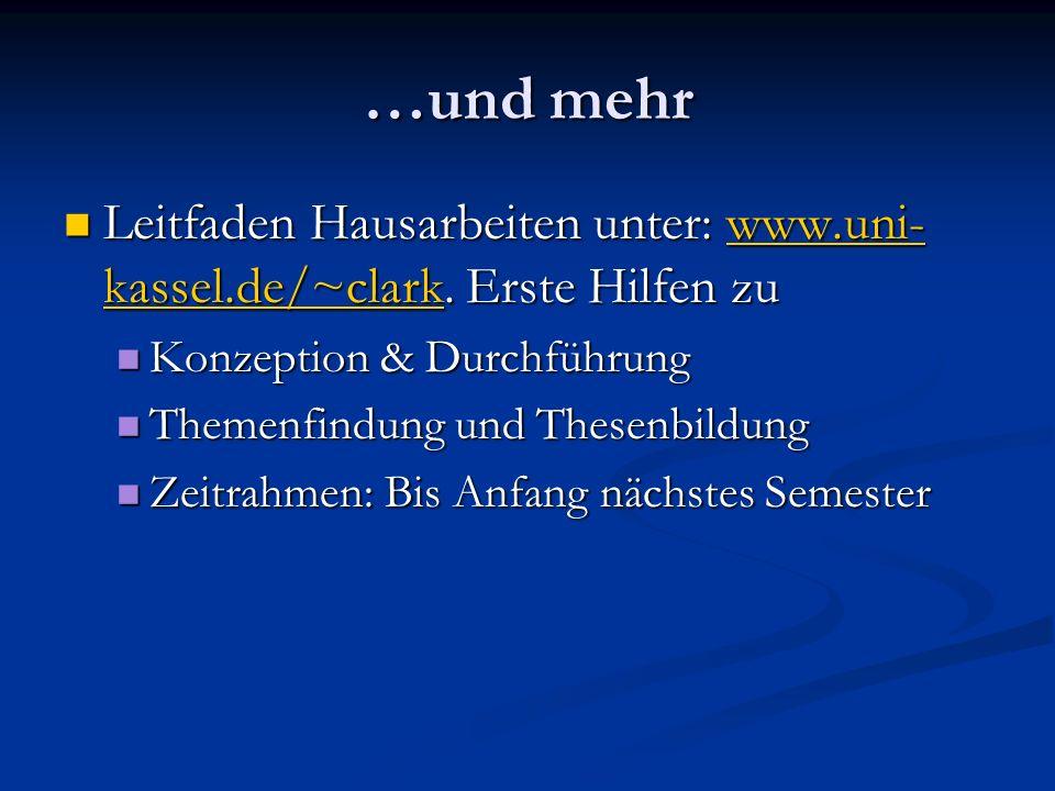 …und mehr Leitfaden Hausarbeiten unter: www.uni- kassel.de/~clark. Erste Hilfen zu Leitfaden Hausarbeiten unter: www.uni- kassel.de/~clark. Erste Hilf