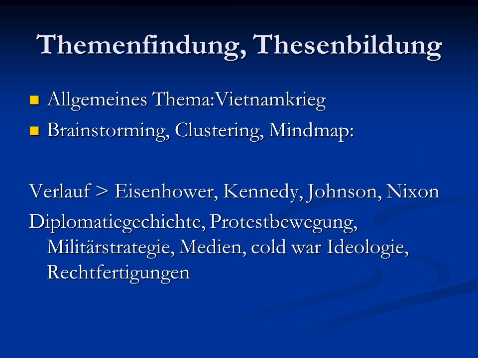 Themenfindung, Thesenbildung Allgemeines Thema:Vietnamkrieg Allgemeines Thema:Vietnamkrieg Basisinformationen aus: Handbüchern, Fachenzyklopädien, Überblicksmonographien Basisinformationen aus: Handbüchern, Fachenzyklopädien, Überblicksmonographien Enduring Vision Enduring Vision Dictionary of American History Dictionary of American History Major Problems in the History of the Vietnam War Major Problems in the History of the Vietnam War Frey, Schulzinger Frey, Schulzinger