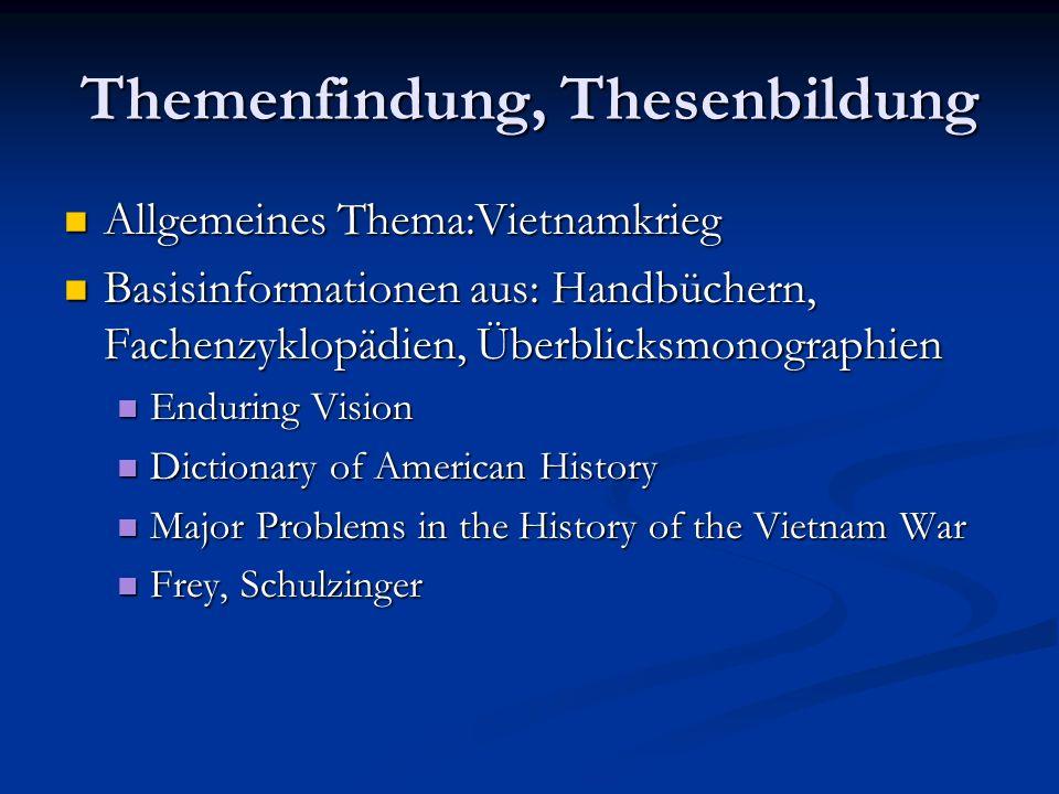 Themenfindung, Thesenbildung Allgemeines Thema:Vietnamkrieg Allgemeines Thema:Vietnamkrieg Basisinformationen aus: Handbüchern, Fachenzyklopädien, Übe