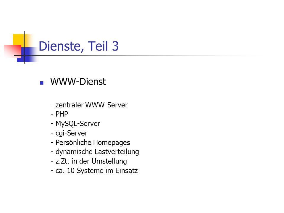 Dienste, Teil 3 WWW-Dienst - zentraler WWW-Server - PHP - MySQL-Server - cgi-Server - Persönliche Homepages - dynamische Lastverteilung - z.Zt.
