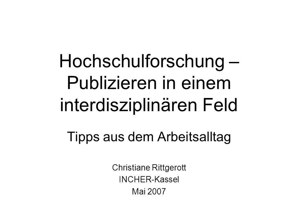 Hochschulforschung – Publizieren in einem interdisziplinären Feld Tipps aus dem Arbeitsalltag Christiane Rittgerott INCHER-Kassel Mai 2007