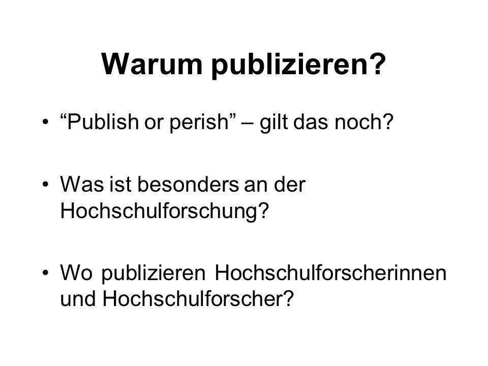 Warum publizieren. Publish or perish – gilt das noch.