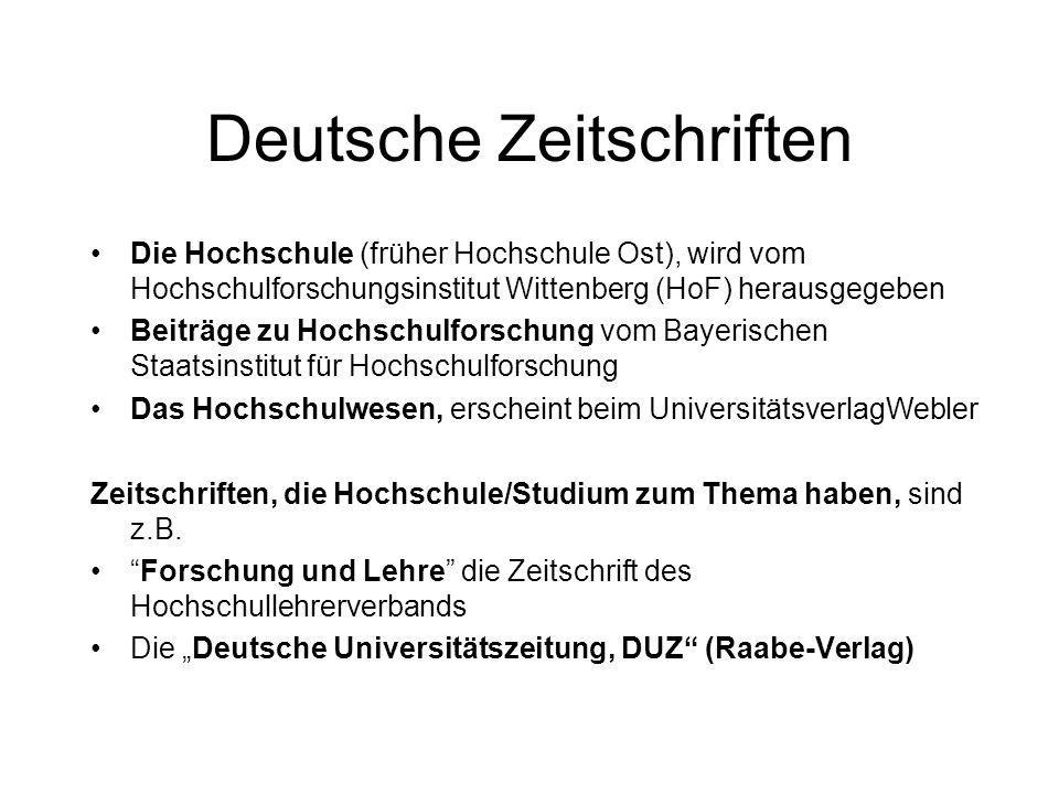 Deutsche Zeitschriften Die Hochschule (früher Hochschule Ost), wird vom Hochschulforschungsinstitut Wittenberg (HoF) herausgegeben Beiträge zu Hochschulforschung vom Bayerischen Staatsinstitut für Hochschulforschung Das Hochschulwesen, erscheint beim UniversitätsverlagWebler Zeitschriften, die Hochschule/Studium zum Thema haben, sind z.B.