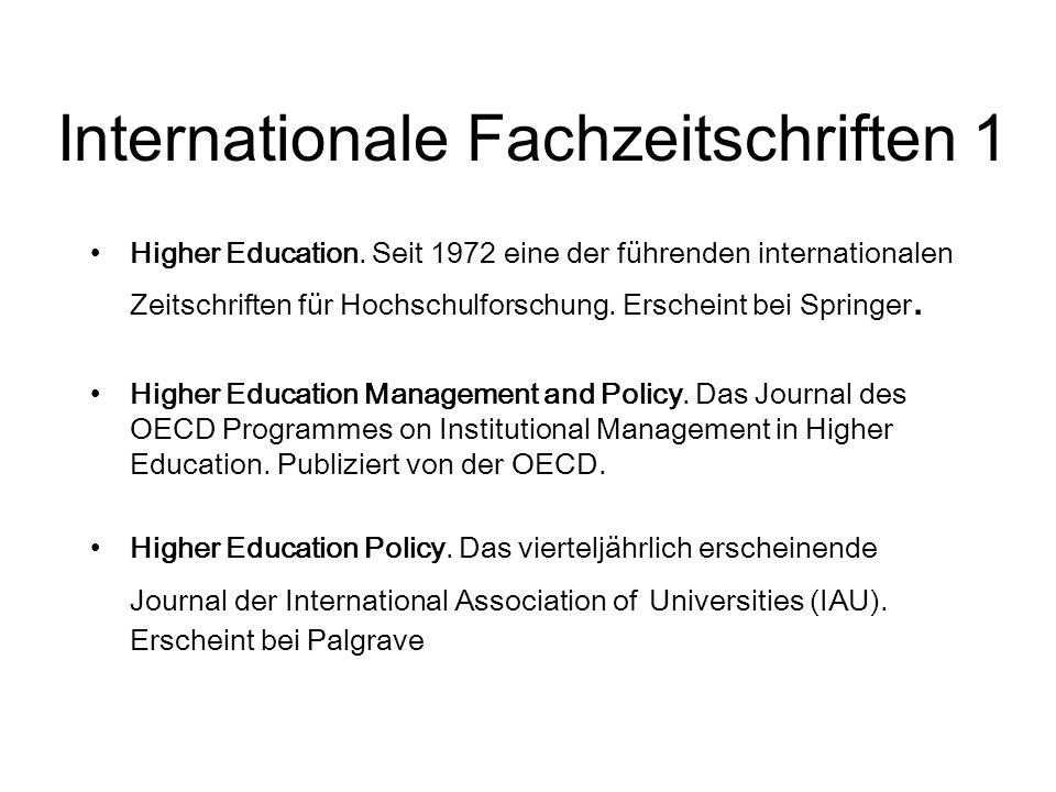 Internationale Fachzeitschriften 1 Higher Education. Seit 1972 eine der führenden internationalen Zeitschriften für Hochschulforschung. Erscheint bei