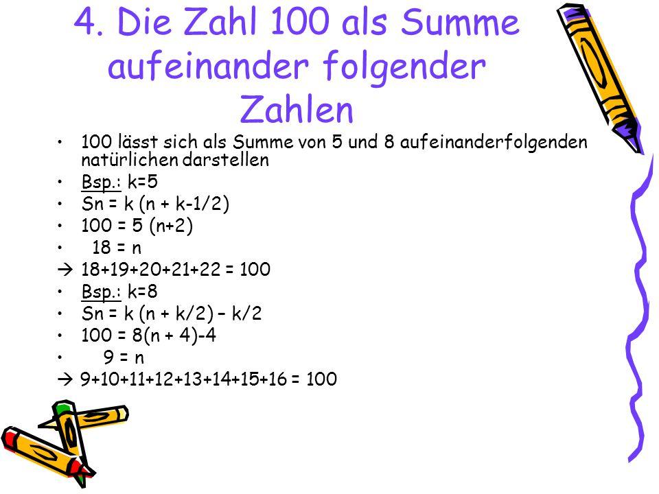 4. Die Zahl 100 als Summe aufeinander folgender Zahlen 100 lässt sich als Summe von 5 und 8 aufeinanderfolgenden natürlichen darstellen Bsp.: k=5 Sn =